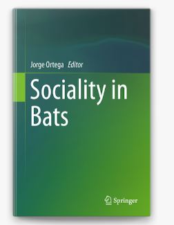 Sociality in Bats  Edited by Dr. Jorge Ortega Reyes