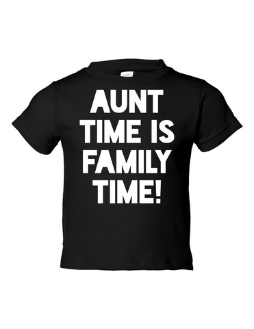 Aunt Time Is Family Time Funny Toddler Tee Black 2T