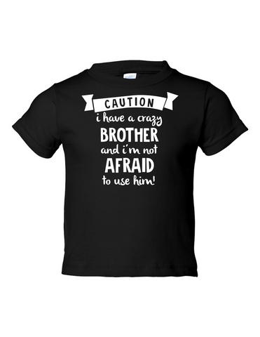 Caution Crazy Brother Not Afraid to Funny Toddler Tee Black 2T