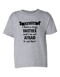 Caution Crazy Brother Not Afraid to Funny Toddler Tee Gray 2T