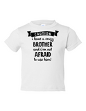 Caution Crazy Brother Not Afraid to Funny Toddler Tee White 2T