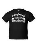 Everybunny Needs Somebunny Funny Toddler Tee Black 2T