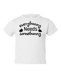 Everybunny Needs Somebunny Funny Toddler Tee White 2T