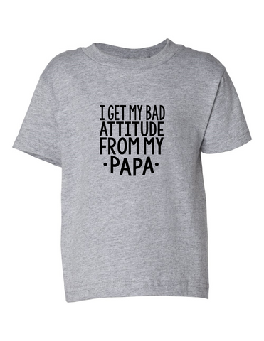 Get My Attitude From Papa Funny Toddler Tee