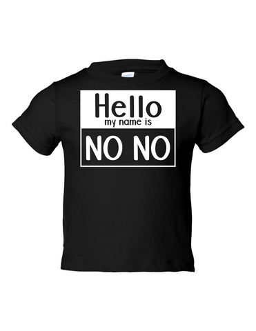 Hello My Name Is No No Funny Toddler Tee Black 2T