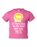 If Mom Says No My Aunt Will Say Yes Funny Toddler Tee