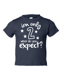 Im Only 2 What Do You Expect Funny Toddler Tee Navy 2T