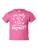 Im Only 2 What Do You Expect Funny Toddler Tee Pink 2T