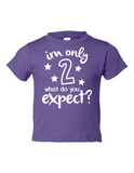 Im Only 2 What Do You Expect Funny Toddler Tee Purple 2T