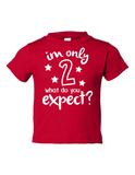 Im Only 2 What Do You Expect Funny Toddler Tee Red 2T