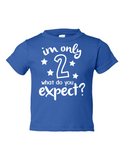 Im Only 2 What Do You Expect Funny Toddler Tee Royal 2T