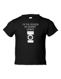 Im The Reason My Mommy Drinks Funny Toddler Tee Black 2T