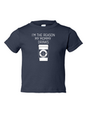 Im The Reason My Mommy Drinks Funny Toddler Tee Navy 2T