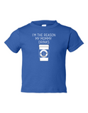 Im The Reason My Mommy Drinks Funny Toddler Tee Royal 2T
