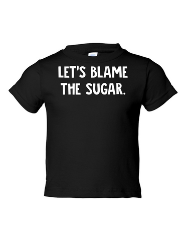 Lets Blame The Sugar Funny Toddler Tee Black 2T