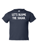 Lets Blame The Sugar Funny Toddler Tee Navy 2T