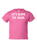Lets Blame The Sugar Funny Toddler Tee Pink 2T