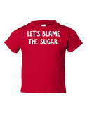 Lets Blame The Sugar Funny Toddler Tee Red 2T