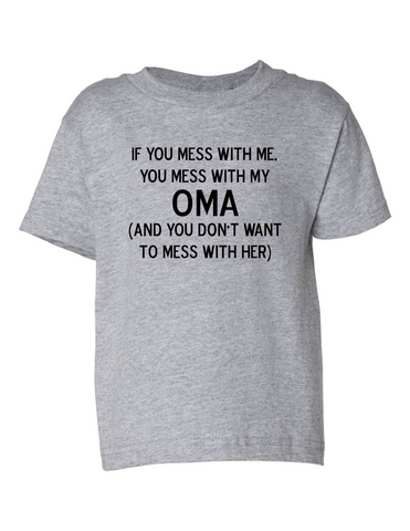 Mess With Me Mess With My Oma Funny Toddler Tee