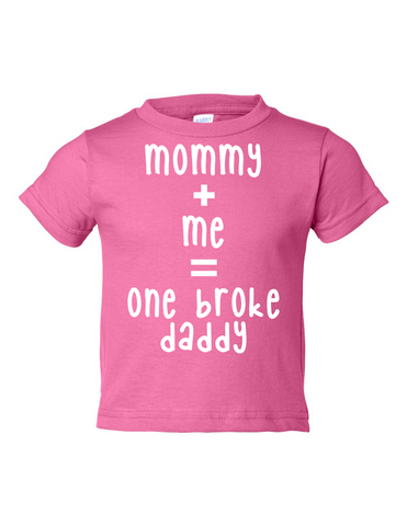 Mommy Me One Broke Daddy Funny Toddler Tee Pink 2T