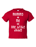 Mommy Me One Broke Daddy Funny Toddler Tee Red 2T