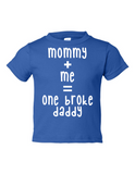 Mommy Me One Broke Daddy Funny Toddler Tee Royal 2T