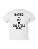 Mommy Me One Broke Daddy Funny Toddler Tee White 2T