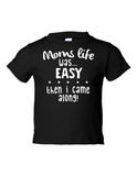 Moms Life Easy Then I Came Along Funny Toddler Tee Black 2T