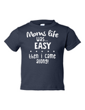 Moms Life Easy Then I Came Along Funny Toddler Tee Navy 2T