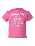 Moms Life Easy Then I Came Along Funny Toddler Tee Pink 2T
