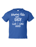 Moms Life Easy Then I Came Along Funny Toddler Tee Royal 2T