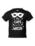 My Cape Is In The Wash Funny Toddler Tee Black 2T