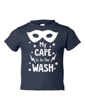 My Cape Is In The Wash Funny Toddler Tee Navy 2T