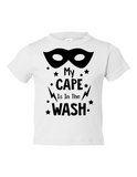 My Cape Is In The Wash Funny Toddler Tee White 2T