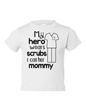 My Hero Wears Scrubs Mommy Funny Toddler Tee White 2T