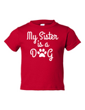 My Sister is a Dog Funny Toddler Tee