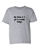 My Uncle And I Got In Trouble Funny Toddler Tee