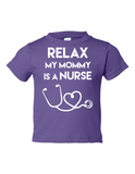 Relax My Mommy Is A Nurse Funny Toddler Tee