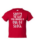 Sorry Sleep Out Of Stock Funny Toddler Tee Red 2T