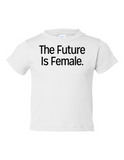 The Future Is Female Funny Toddler Tee White 2T
