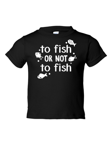 To Fish Or Not To Fish Funny Toddler Tee Black 2T
