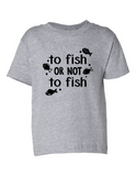 To Fish Or Not To Fish Funny Toddler Tee Gray 2T