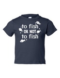To Fish Or Not To Fish Funny Toddler Tee Navy 2T