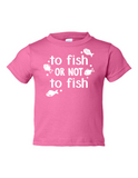 To Fish Or Not To Fish Funny Toddler Tee Pink 2T