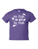 To Fish Or Not To Fish Funny Toddler Tee Purple 2T