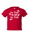 To Fish Or Not To Fish Funny Toddler Tee Red 2T