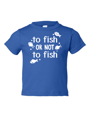 To Fish Or Not To Fish Funny Toddler Tee Royal 2T