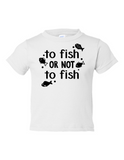 To Fish Or Not To Fish Funny Toddler Tee White 2T