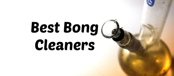 Best Bong Cleaners