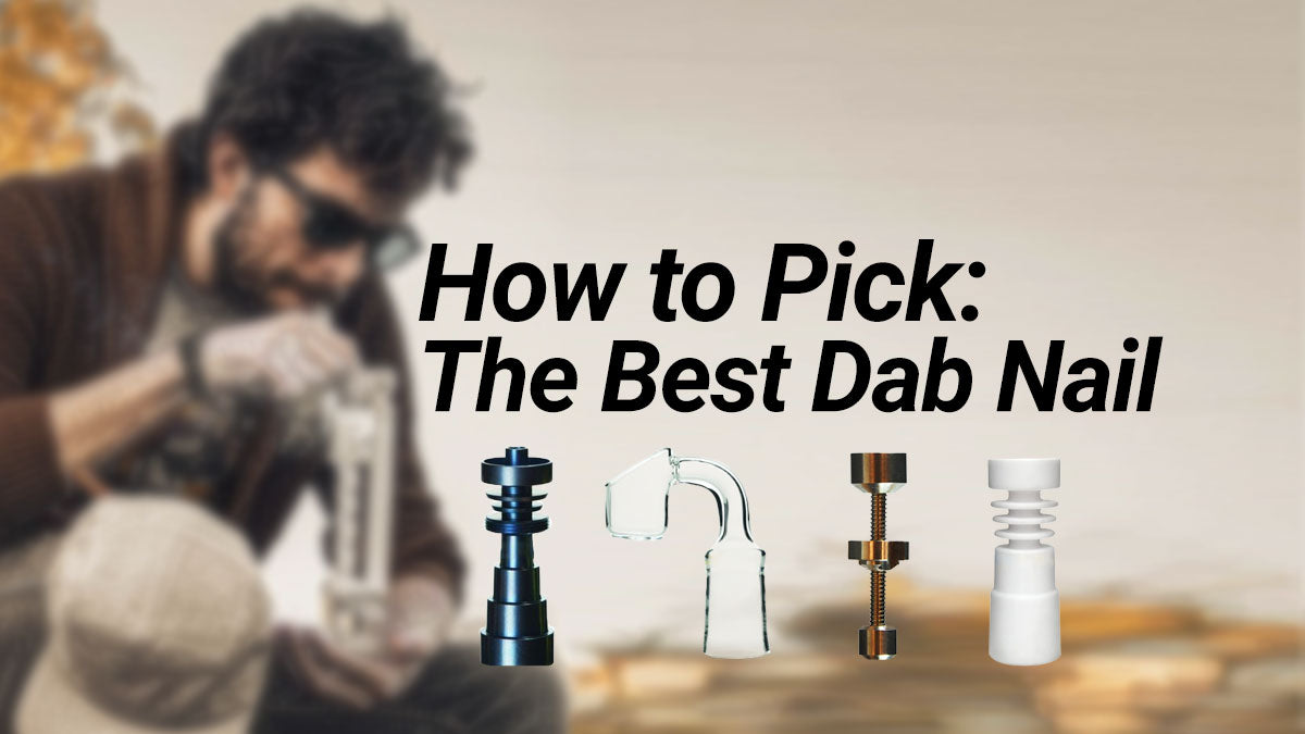 How to Pick the Best Dab Nail